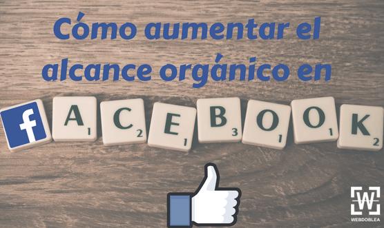 aumentar alcance orgánico facebook